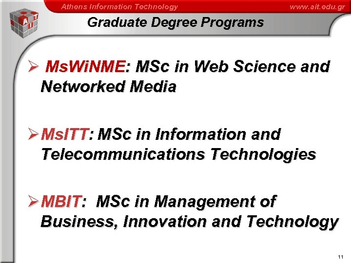 Athens Information Technology www. ait. edu. gr Graduate Degree Programs Ø Ms. Wi. NME: