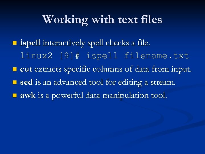 Working with text files ispell interactively spell checks a file. linux 2 [9]# ispell