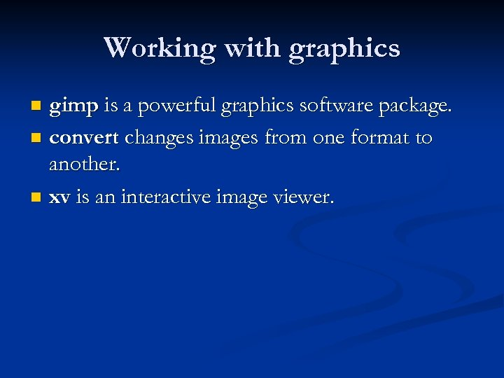 Working with graphics gimp is a powerful graphics software package. n convert changes images