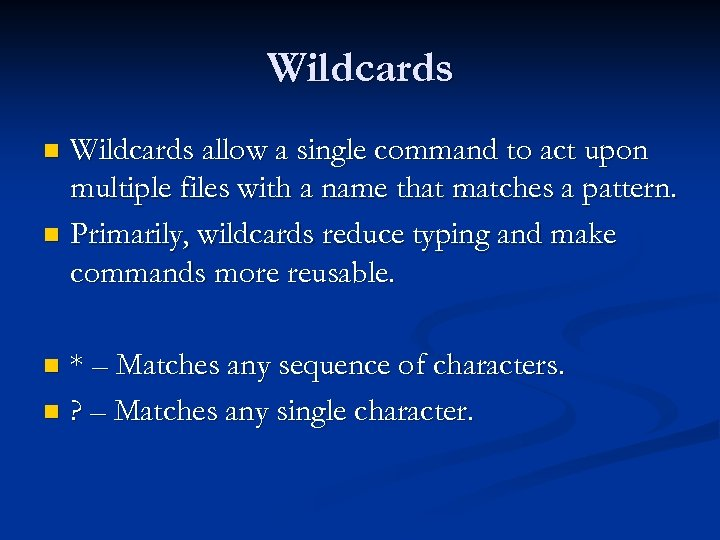 Wildcards allow a single command to act upon multiple files with a name that