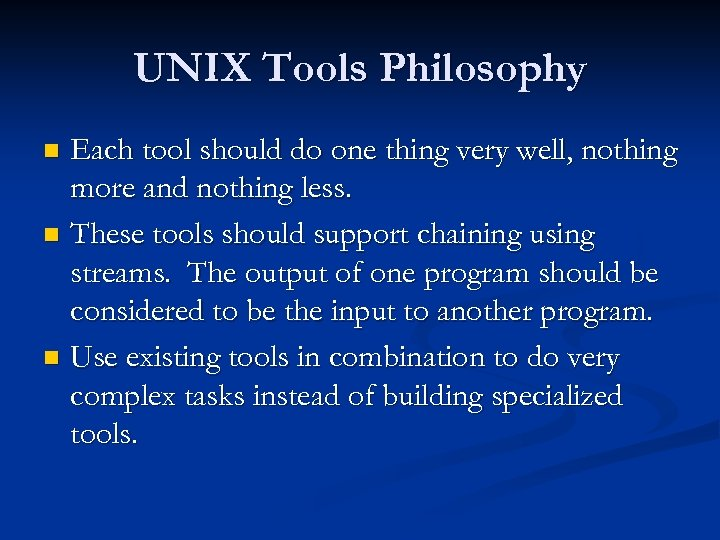 UNIX Tools Philosophy Each tool should do one thing very well, nothing more and