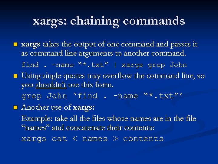 xargs: chaining commands n xargs takes the output of one command passes it as