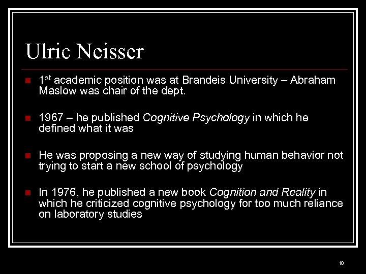 Ulric Neisser n 1 st academic position was at Brandeis University – Abraham Maslow