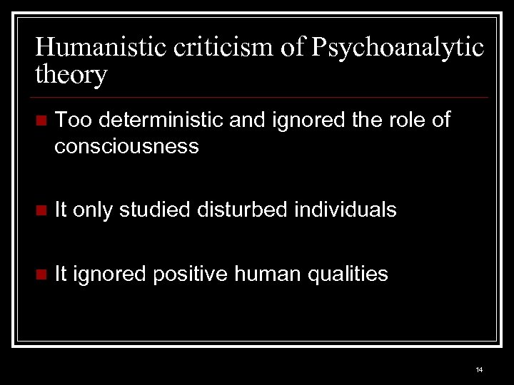 Humanistic criticism of Psychoanalytic theory n Too deterministic and ignored the role of consciousness