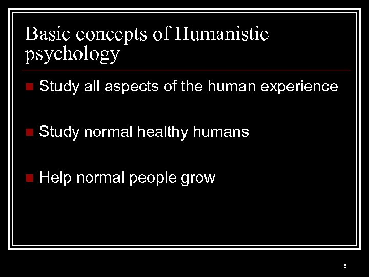 Basic concepts of Humanistic psychology n Study all aspects of the human experience n