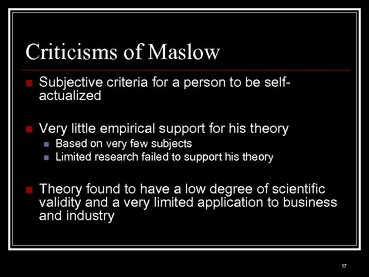Criticisms of Maslow n Subjective criteria for a person to be selfactualized n Very