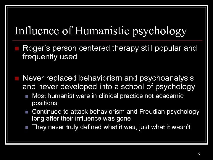 Influence of Humanistic psychology n Roger's person centered therapy still popular and frequently used