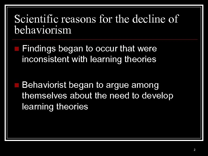 Scientific reasons for the decline of behaviorism n Findings began to occur that were