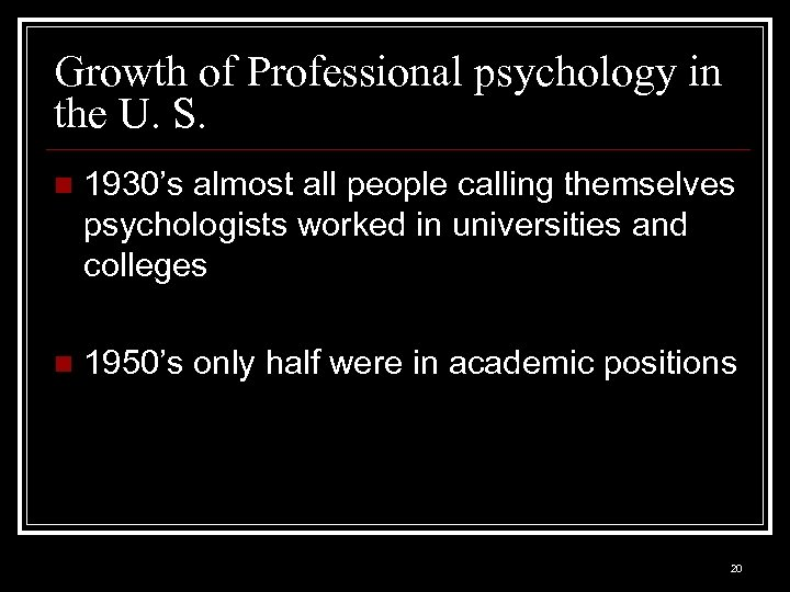 Growth of Professional psychology in the U. S. n 1930's almost all people calling