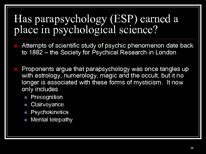 Has parapsychology (ESP) earned a place in psychological science? n Attempts of scientific study
