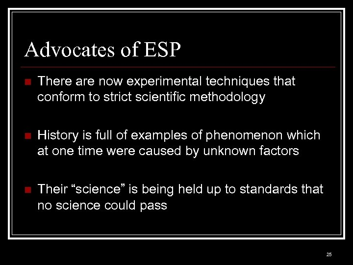 Advocates of ESP n There are now experimental techniques that conform to strict scientific