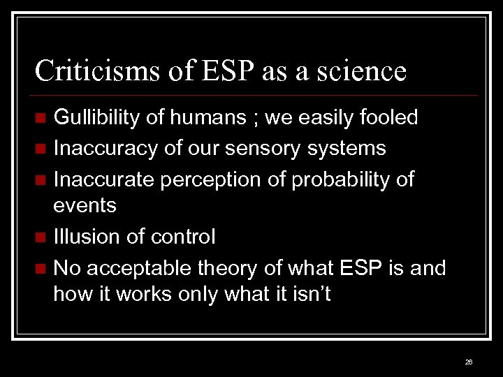 Criticisms of ESP as a science Gullibility of humans ; we easily fooled n