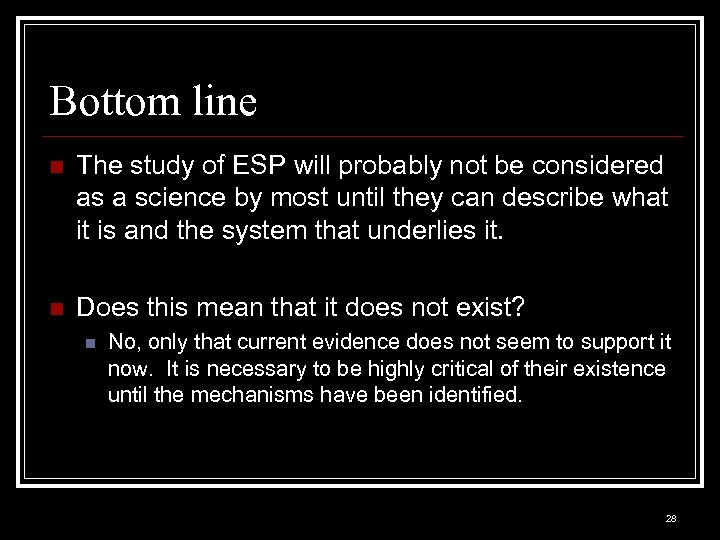 Bottom line n The study of ESP will probably not be considered as a