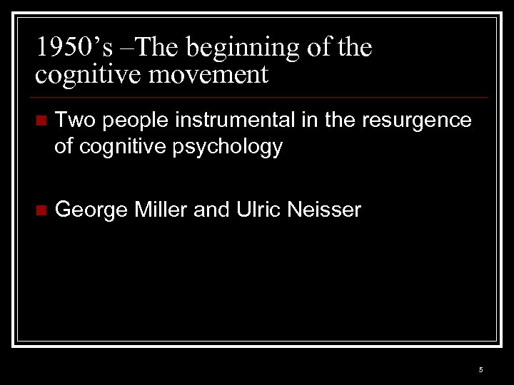 1950's –The beginning of the cognitive movement n Two people instrumental in the resurgence