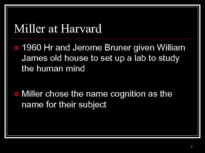 Miller at Harvard n 1960 Hr and Jerome Bruner given William James old house