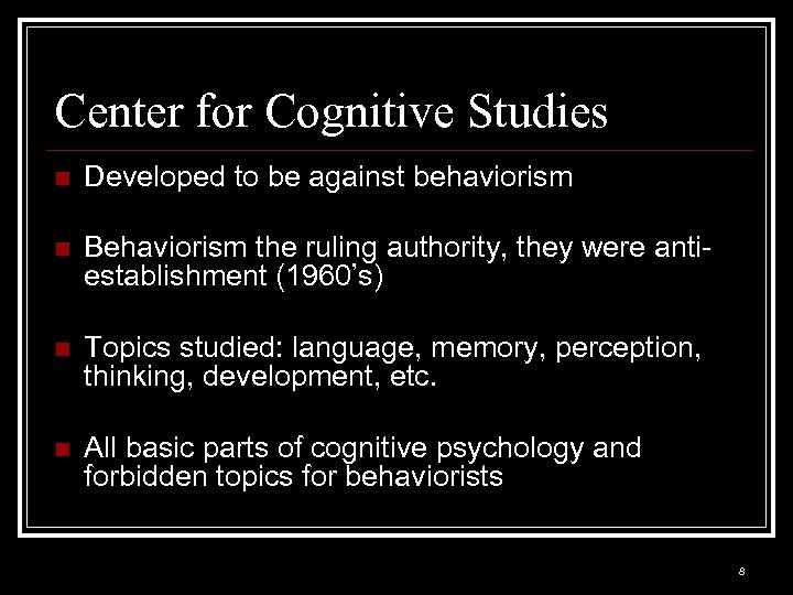 Center for Cognitive Studies n Developed to be against behaviorism n Behaviorism the ruling
