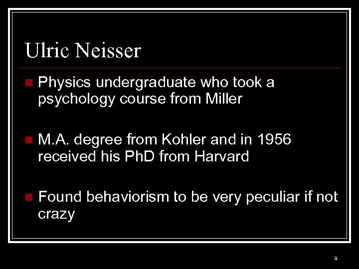 Ulric Neisser n Physics undergraduate who took a psychology course from Miller n M.
