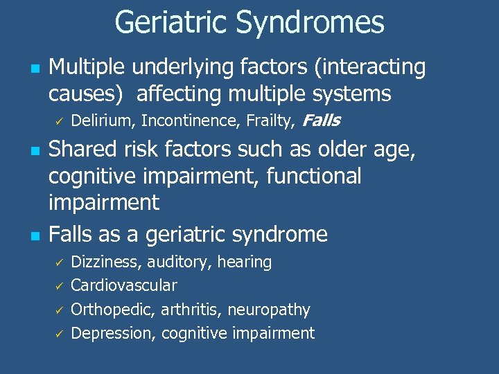 Geriatric Syndromes n Multiple underlying factors (interacting causes) affecting multiple systems ü n n
