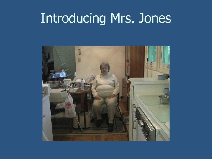 Introducing Mrs. Jones
