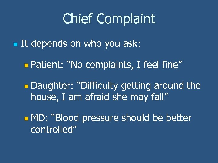 """Chief Complaint n It depends on who you ask: n Patient: """"No complaints, I"""