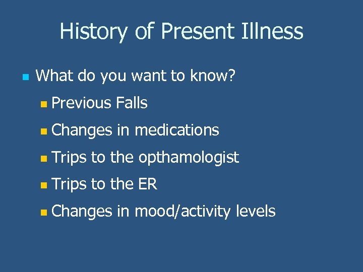 History of Present Illness n What do you want to know? n Previous Falls