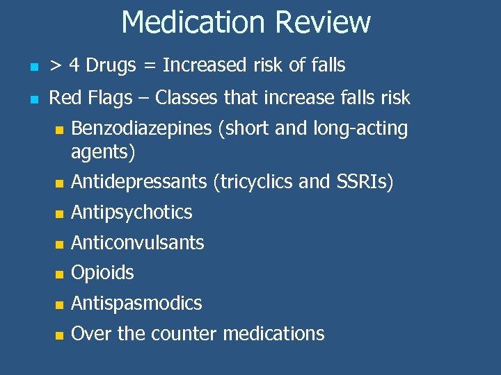 Medication Review n > 4 Drugs = Increased risk of falls n Red Flags