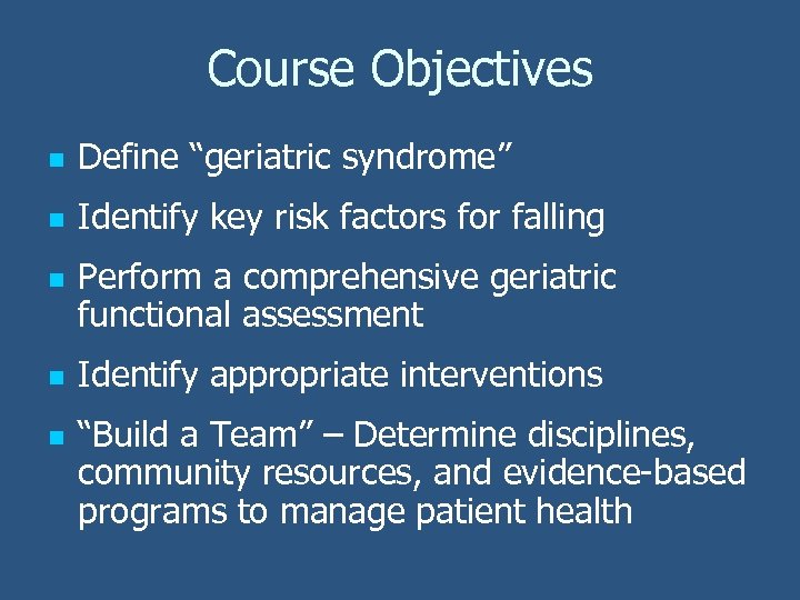 """Course Objectives n Define """"geriatric syndrome"""" n Identify key risk factors for falling n"""