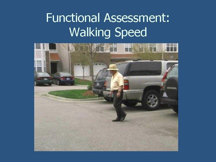 Functional Assessment: Walking Speed