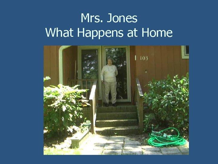 Mrs. Jones What Happens at Home