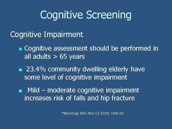 Cognitive Screening Cognitive Impairment n n n Cognitive assessment should be performed in all
