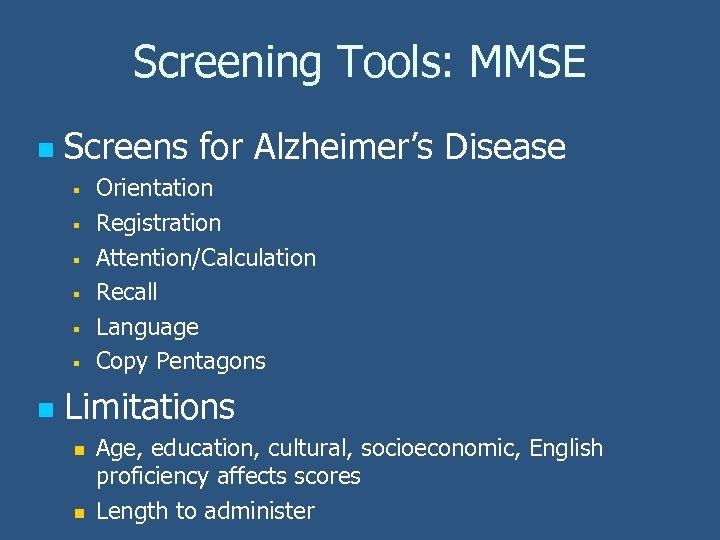 Screening Tools: MMSE n Screens for Alzheimer's Disease § § § n Orientation Registration