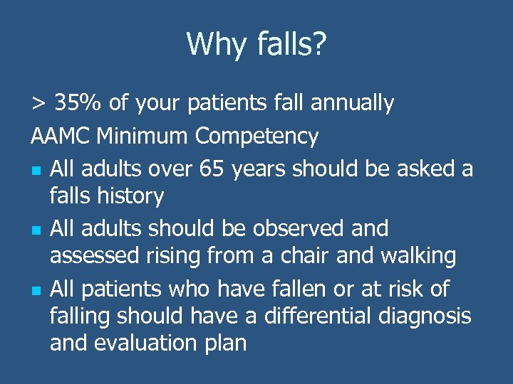 Why falls? > 35% of your patients fall annually AAMC Minimum Competency n All