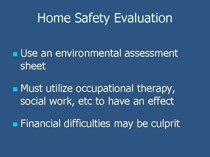 Home Safety Evaluation n Use an environmental assessment sheet Must utilize occupational therapy, social