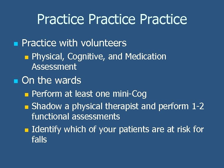 Practice n Practice with volunteers n n Physical, Cognitive, and Medication Assessment On the
