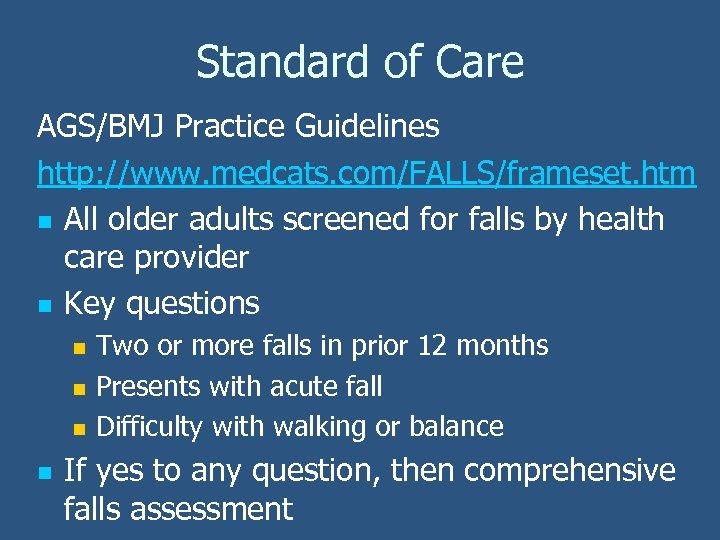 Standard of Care AGS/BMJ Practice Guidelines http: //www. medcats. com/FALLS/frameset. htm n All older