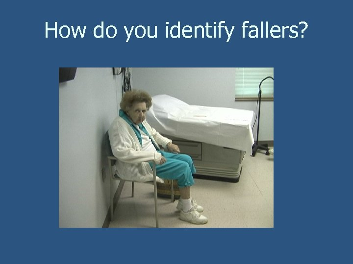 How do you identify fallers?