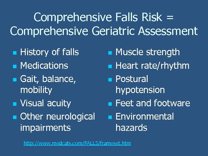 Comprehensive Falls Risk = Comprehensive Geriatric Assessment n n n History of falls Medications
