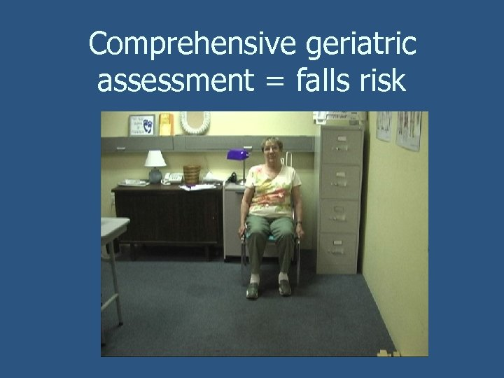 Comprehensive geriatric assessment = falls risk