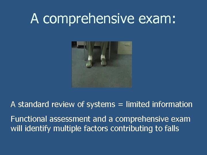 A comprehensive exam: A standard review of systems = limited information Functional assessment and