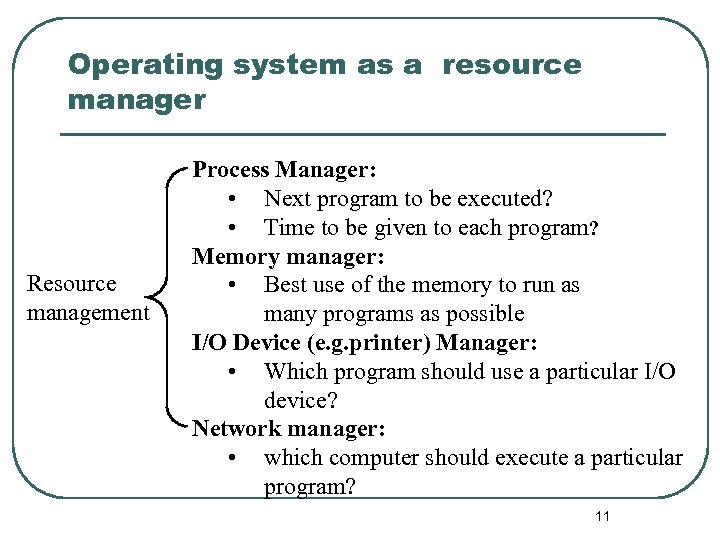 Operating system as a resource manager Resource management Process Manager: • Next program to