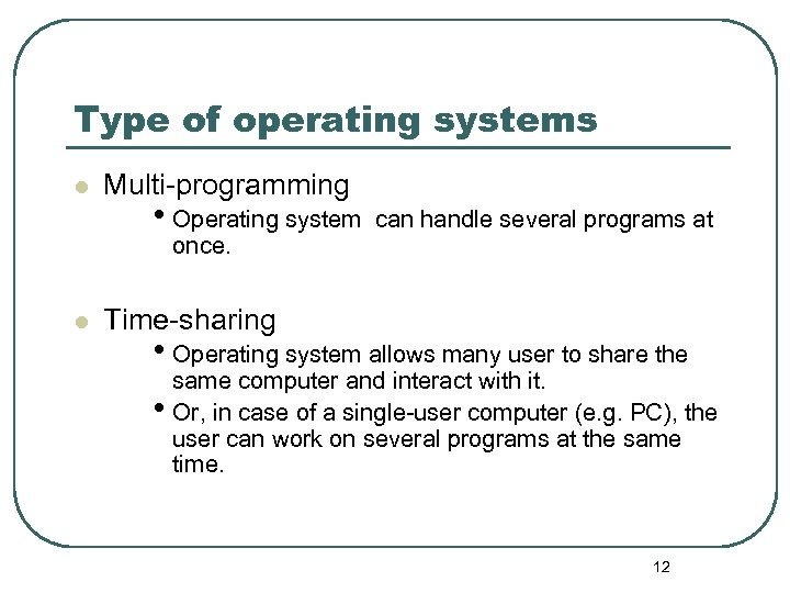 Type of operating systems l Multi-programming • Operating system once. l can handle several