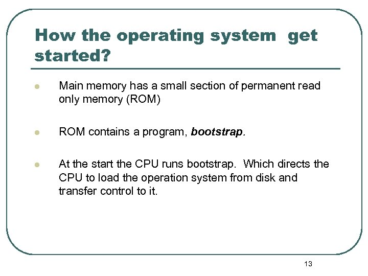 How the operating system get started? l Main memory has a small section of