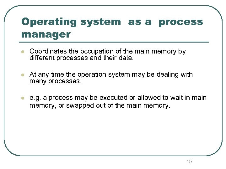 Operating system as a process manager l Coordinates the occupation of the main memory