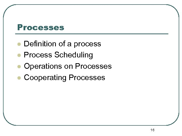 Processes l l Definition of a process Process Scheduling Operations on Processes Cooperating Processes