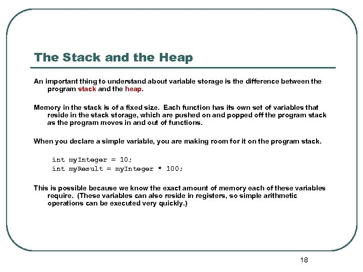 The Stack and the Heap An important thing to understand about variable storage is