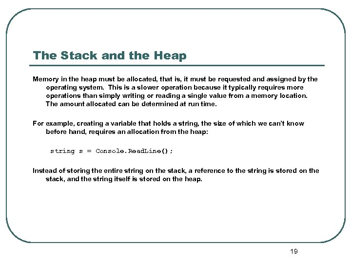 The Stack and the Heap Memory in the heap must be allocated, that is,