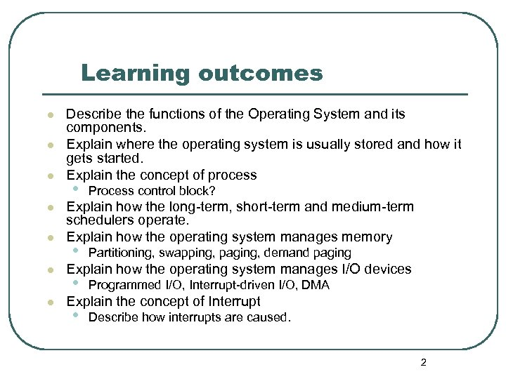 Learning outcomes l l l l Describe the functions of the Operating System and