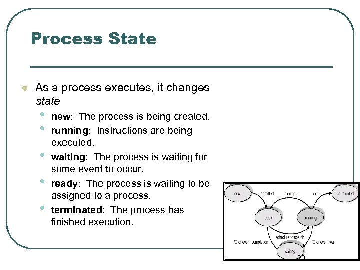 Process State l As a process executes, it changes state • • • new: