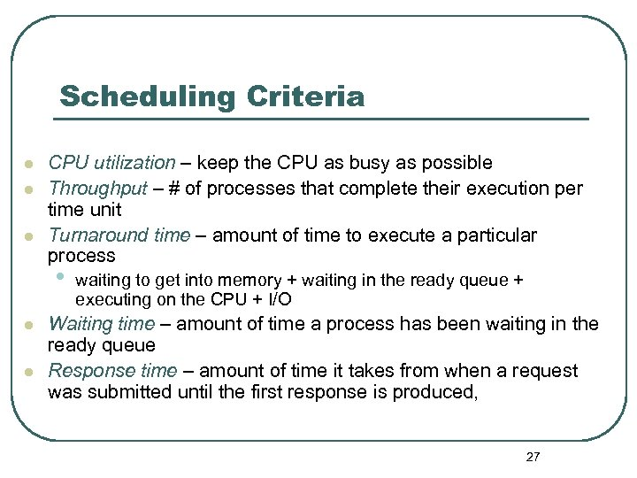Scheduling Criteria l l l CPU utilization – keep the CPU as busy as