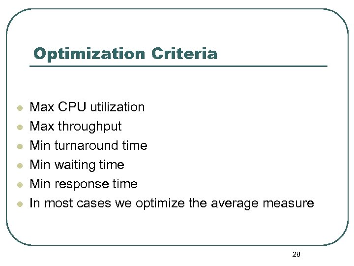 Optimization Criteria l l l Max CPU utilization Max throughput Min turnaround time Min